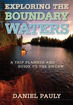 Exploring the Boundary Waters By Pauly, Daniel
