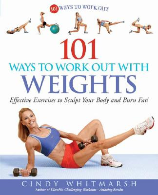 101 Ways to Work Out with Weights By Whitmarsh, Cindy