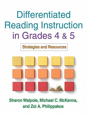 Differentiated Reading Instruction in Grades 4 and 5 By Walpole, Sharon/ McKenna, Michael C./ Philippakos, Zoi